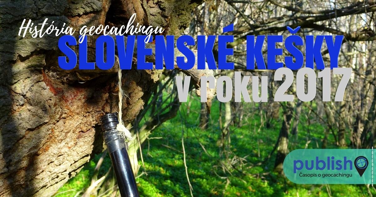 História geocachingu: Slovenské kešky v roku 2017